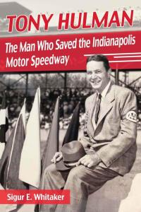Tony Hulman The Man Who Saved the Indianapolis Motor Speedway