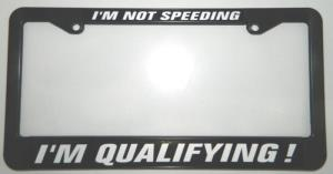 License Plate Frame (I'm Not Speeding, I'm Qualifying)